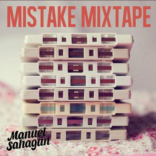 Manuel Sahagun - Mistake Mixtape (April 2013)