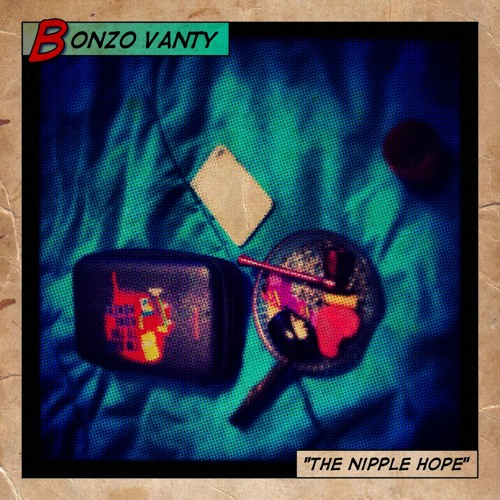 "Bonzo VANTY - ""The Nipple Hope"""