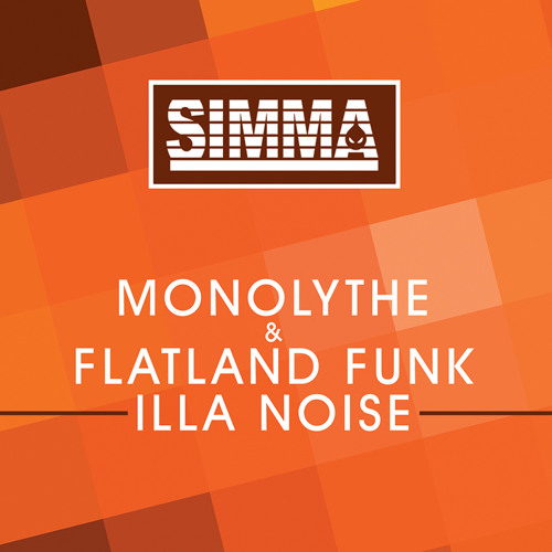 Monolythe & Flatland Funk - Illa Noise (Original Mix)[SIMMA RECORDS] OUT NOW!!