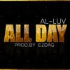 AL-LUV - ALL DAY (Prod. By E2DAG)*NEW*