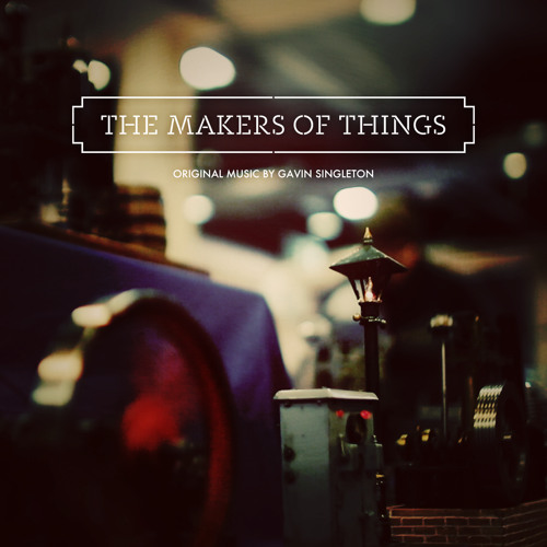 The Makers of Things (Original Soundtrack)