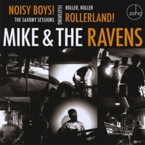 Noisy Boys !  The Saxony Sessions   - Mike & the Ravens