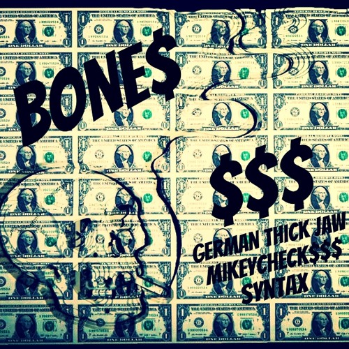 Bone$ - German ThickJaw x mikeyCHECK$$$ x Syntax (Prod. Co.Fee)