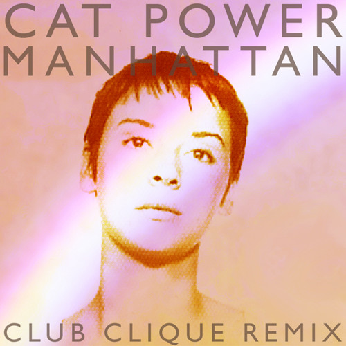 Cat Power - Manhattan (Club Clique Remix)