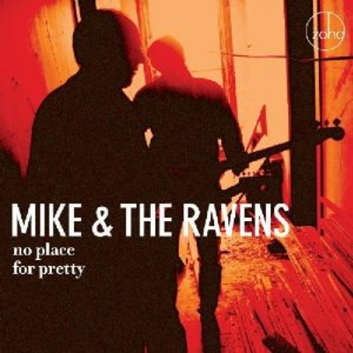 No Place for Pretty  - Mike & the Ravens