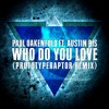 Paul Oakenfold - Who Do You Love feat. Austin Bis (PrototypeRaptor Remix)[Free DL]
