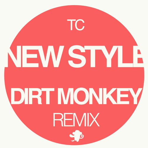 TC - New Style (Dirt Monkey Remix) (FREEBIE)