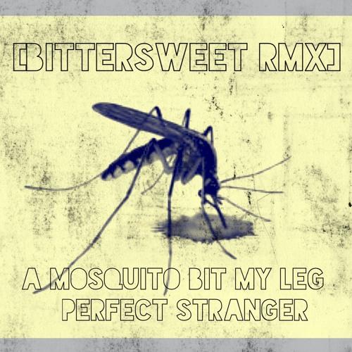 Perfect Stranger - A Mosquito Bit My Leg (BitterSweet Remix)