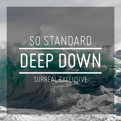 Deep Down [Surreal Exclusive]