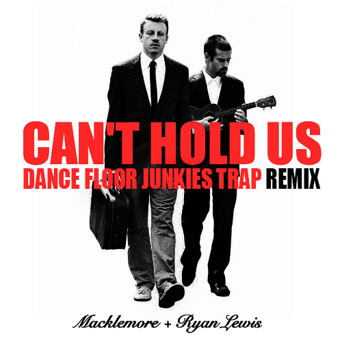 Macklemore- Can't hold us (Dance Floor Junkies Trap Remix)