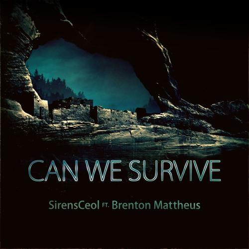 SirensCeol Ft. Brenton Mattheus - Can We Survive [Free Download]