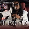 T.RONE - Hello Love feat. Juicy J, Jim Jones, Fat Joe & Raheem DeVaugh