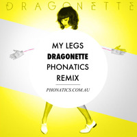 Dragonette - My Legs (Phonatics Remix)