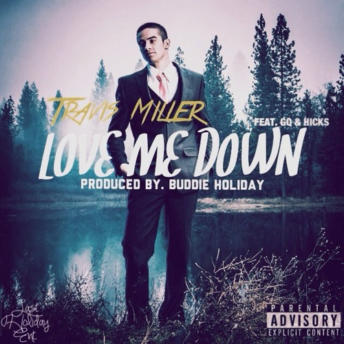 Buddie Holiday - Love Me Down Feat. Travis Miller & GQ & HICKS (Prod. By Buddie Holiday) PREVIEW
