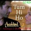 Tum Hi Ho - Aashiqui 2 (Remix) -DJ ROHIT 2013