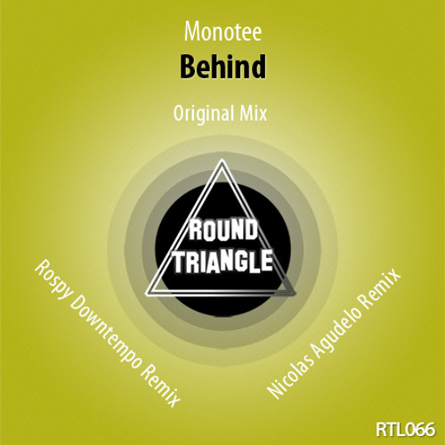 Monotee - Behind (Rospy Downtempo Remix) [Round Triangle Label]