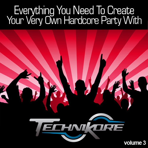 Technikore - Everything You Need To Create Your Very Own Hardcore Party Vol 3