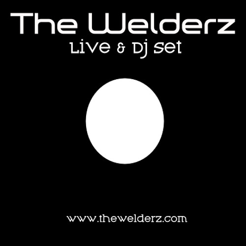 The Welderz - Podcast, Live & Dj set