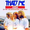 ABBA - Thats Me (B-POP Reconstruction Club Mix)