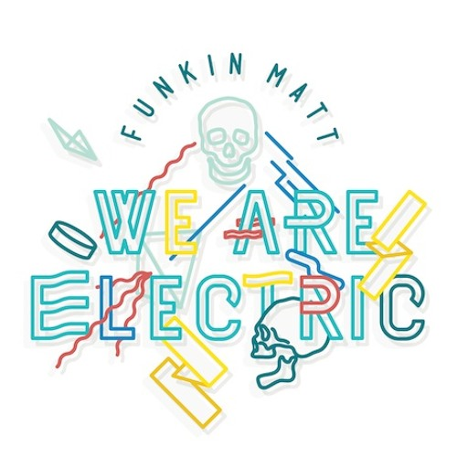 Funkin Matt - We Are Electric