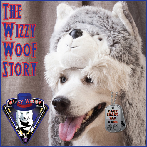 The Wizzy WooF Story (East Coast YAP RAPS)