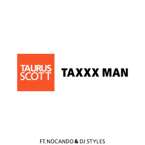Taurus Scott - Tax Man ft. Nocando & D-Styles