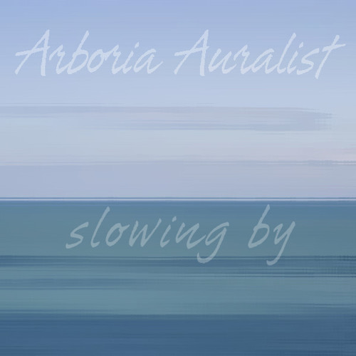 Arboria Auralist - Slowing By