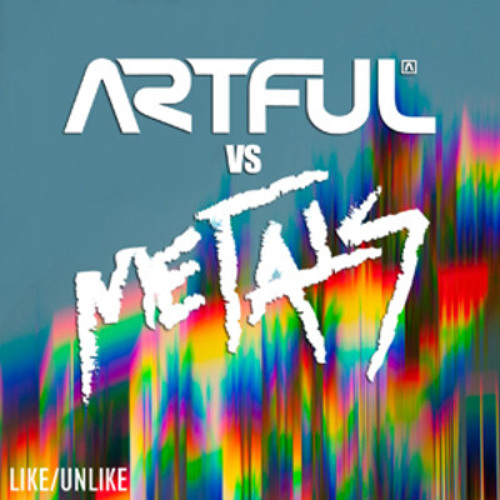 Artful vs Metals - Like/Unlike (Dub Scout Remix)