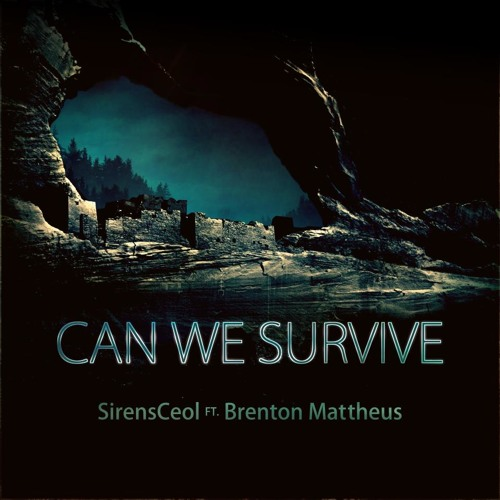Can We Survive by SirensCeol ft. Brenton Mattheus