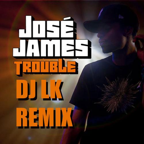 JOSE JAMES - TROUBLE (BOSSA MIX BY DJ LK)