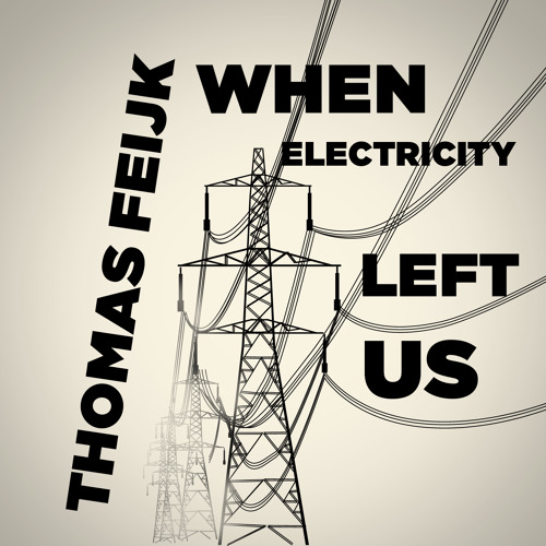 Thomas Feijk - When Electricity Left Us (Original Mix)