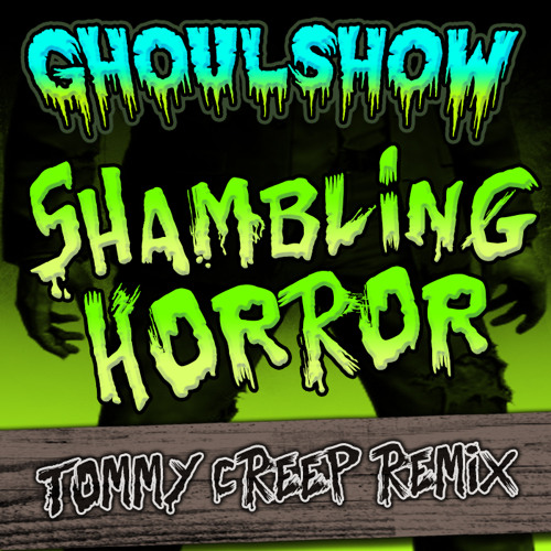 Ghoulshow - Shambling Horror (Tommy Creep's Reloaded Remix)