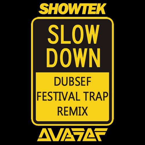 Showtek - Slow down (Dubsef's Festival Trap Remix)