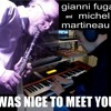 Was Nice To Meet You - Ft, Michel Martineau