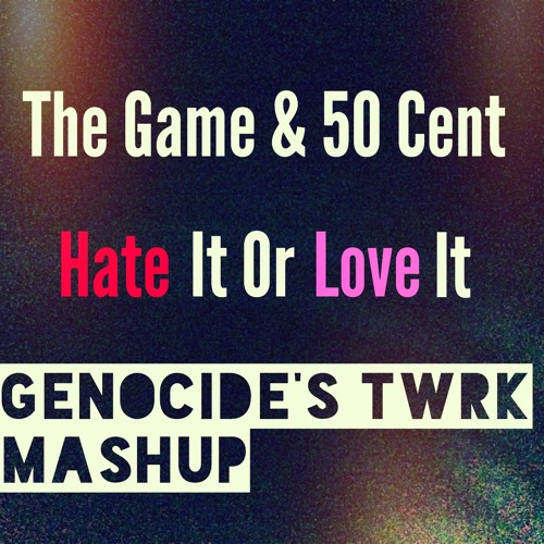 The Game & 50 Cent - Hate It Or Love It (GENOCIDE'S TWRK MASHUP)