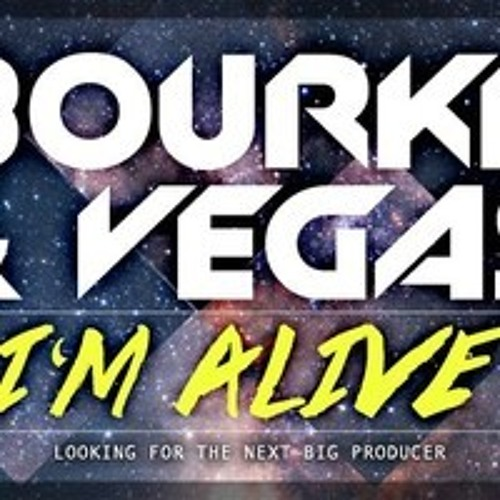 Bourke & Vegas - I'm Alive (NickJayy Remix!)