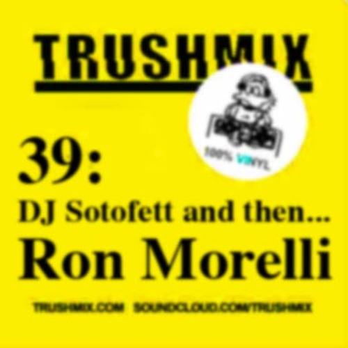 Trushmix 39: DJ Sotofett then Ron Morelli
