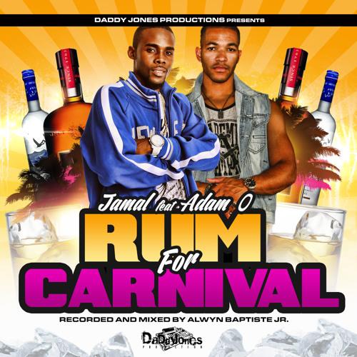 RUM FOR CARNIVAL- Jamal ft. Adam O