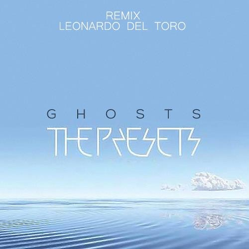 The Presets - Ghosts ( Remix - Leonardo Del Toro )