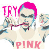 TRY - P!nk