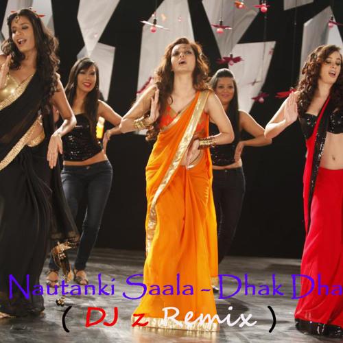 Nautanki Saala - Dhak Dhak ( DJ z Remix )