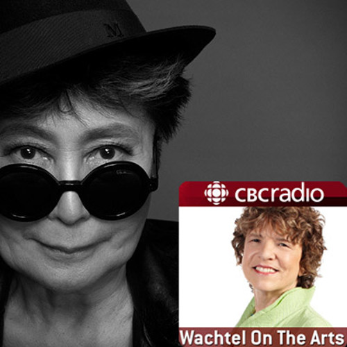 Ideas from CBC Radio Highlights - Wachtel On The Arts - Yoko Ono