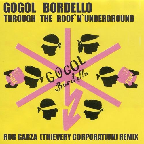 GOGOL BORDELLO - Through the Roof 'n' Underground - ROB GARZA ( THIEVERY CORPORATION ) Remix 2013