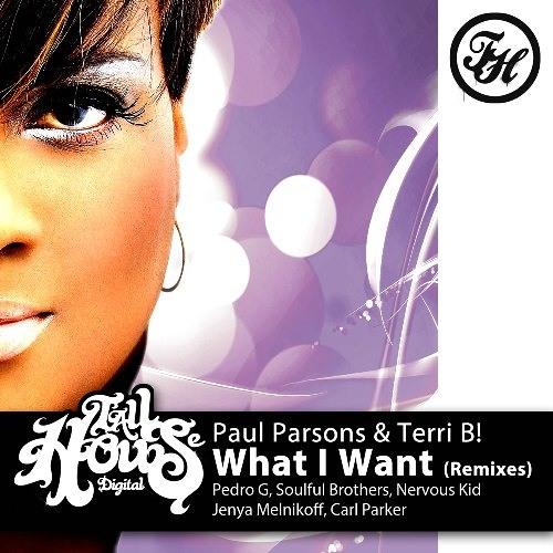 Paul Parsons & Terri B! - What I Want (Remixes)