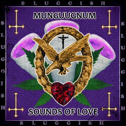 MUNGUUGNUM - SOUNDS OF LOVE (SLUGGISH LOVE)