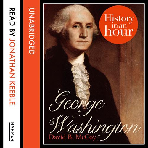 History in an Hour: George Washington by David B. McCoy, read by Jonathan Keeble