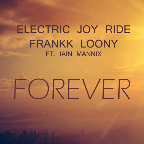 Electric Joy Ride & Frankk Loony - Forever (Ft. Iain Mannix) [Free Download]