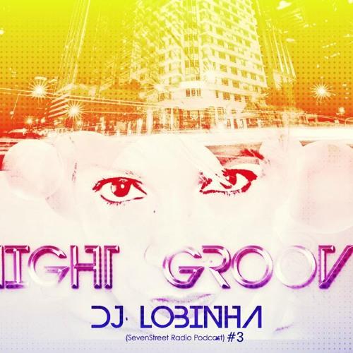DJ Lobinha - Night Groove ( Special 7Street Radio Podcast - NuDisco House ) #3