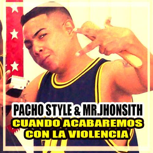 PACHO STYLE & MR.JHONSITH  - CUANDO ACABAREMOS CON LA VIOLENCIA