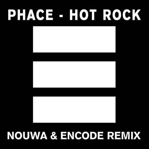 PHACE - HOT ROCK (NOUWA & ENCODE REMIX FREE)